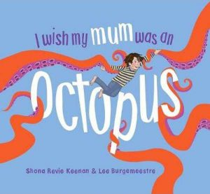I Wish My Mum Was an Octopus