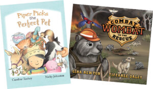 Piper Picks the Perfect Pet by Caroline Tuohey and Nicky Johnston and Combat Wombat by Gina Newton and Tiffanee Daley